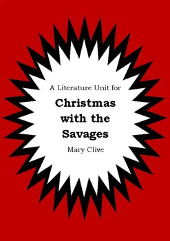 Literature Unit - CHRISTMAS WITH THE SAVAGES - Mary Clive Novel Study Worksheets