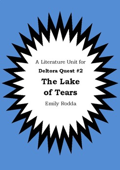 Literature Unit - DELTORA QUEST : THE LAKE OF TEARS - Emily Rodda - Novel Study
