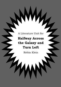 Literature Unit HALFWAY ACROSS THE GALAXY AND TURN LEFT Robin Klein Novel Study