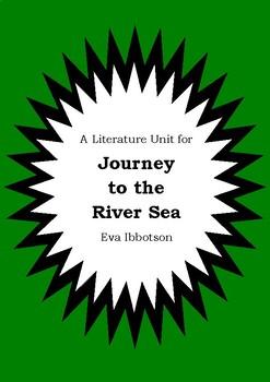 Literature Unit - JOURNEY TO THE RIVER SEA - Eva Ibbotson Novel Study Worksheets