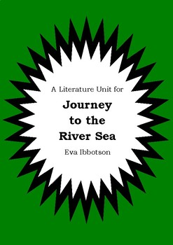 Literature Unit - JOURNEY TO THE RIVER SEA - Eva Ibbotson Novel Study Worksheets