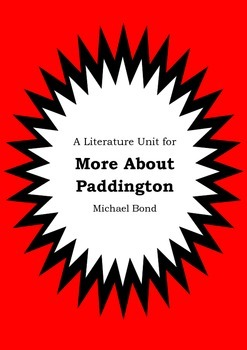 Literature Unit - MORE ABOUT PADDINGTON - Michael Bond - Novel Study Worksheets