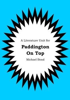Literature Unit - PADDINGTON ON TOP - Michael Bond - Novel Study - Worksheets