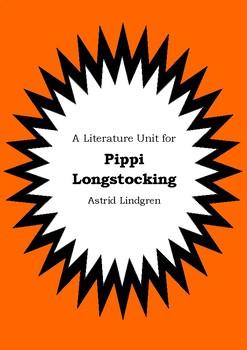 Literature Unit - PIPPI LONGSTOCKING - Astrid Lindgren - Novel Study Worksheets
