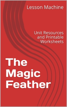 Literature Unit Study Guide for The Magic Feather, by Lisa Rojany