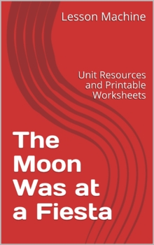 Literature Unit Study Guide for The Moon Was at a Fiesta