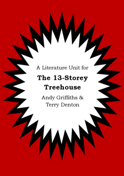 Literature Unit THE 13-STOREY TREEHOUSE Andy Griffiths & Terry Denton Worksheets
