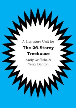 Literature Unit THE 26-STOREY TREEHOUSE Andy Griffiths & Terry Denton Worksheets