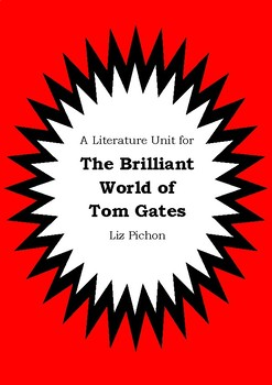 Literature Unit - THE BRILLIANT WORLD OF TOM GATES - Liz Pichon - Novel Study