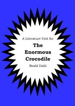Literature Unit - THE ENORMOUS CROCODILE - Roald Dahl - Novel Study - Worksheets