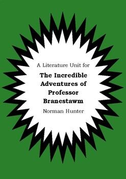Literature Unit THE INCREDIBLE ADVENTURES OF PROFESSOR BRANESTAWM Norman Hunter