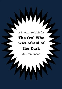 Literature Unit - THE OWL WHO WAS AFRAID OF THE DARK Jill