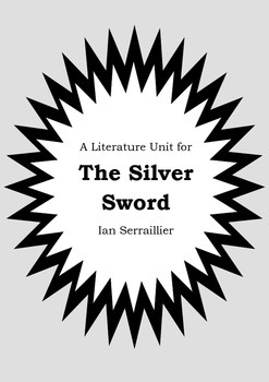 Literature Unit - THE SILVER SWORD - Ian Serraillier - Novel Study - Worksheets