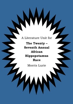 Literature Unit THE TWENTY-SEVENTH ANNUAL AFRICAN HIPPOPOTAMUS RACE Morris Lurie