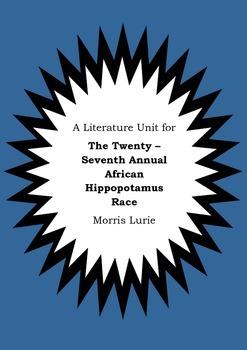 Literature Unit THE TWENTY-SEVENTH ANNUAL AFRICAN HIPPOPOTAMUS RACE Morris Lurie