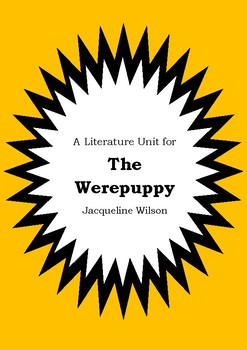 Literature Unit - THE WEREPUPPY - Jacqueline Wilson - Novel Study - Worksheets