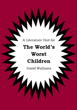 Literature Unit - THE WORLD'S WORST CHILDREN - David Walliams - Novel Study