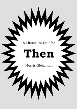 Literature Unit - THEN - Morris Gleitzman - Novel Study - Worksheets