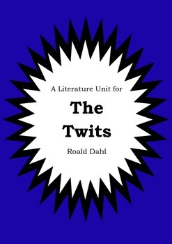 Literature Unit - THE TWITS - Roald Dahl - Novel Study - Worksheets