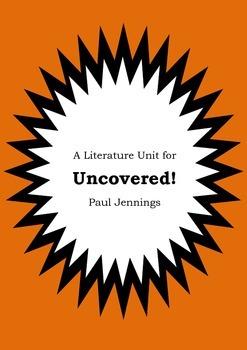 Literature Unit - UNCOVERED! - Paul Jennings - Novel Study - Worksheets