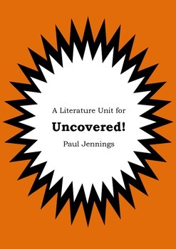 Literature Unit - UNCOVERED! - Paul Jennings - Novel Study