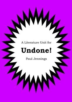 Literature Unit - UNDONE! - Paul Jennings - Novel Study - Worksheets