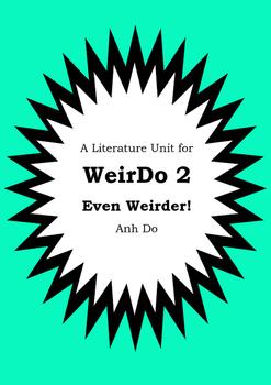 Literature Unit - WEIRDO 2 - EVEN WEIRDER! - Anh Do - Novel Study - Worksheets