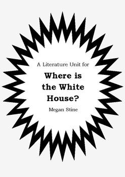 Literature Unit - WHERE IS THE WHITE HOUSE? - Megan Stine - Novel Study