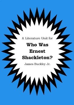 Literature Unit - WHO WAS ERNEST SHACKLETON? - James Buckley Jr. - Novel Study