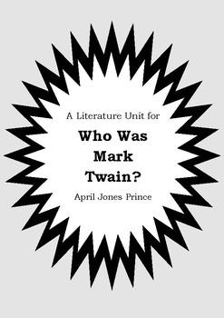 Literature Unit - WHO WAS MARK TWAIN? - April Jones Prince - Novel Study
