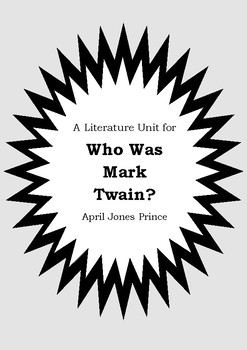 Literature Unit - WHO WAS MARK TWAIN? - April Jones Prince - Novel Study