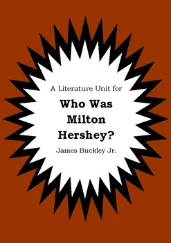 Literature Unit - WHO WAS MILTON HERSHEY? - James Buckley Jr. - Novel Study