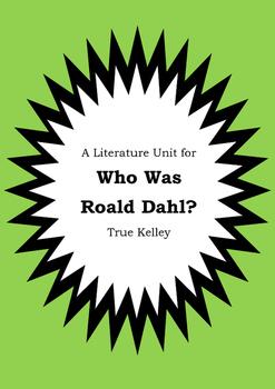 Literature Unit - WHO WAS ROALD DAHL? - True Kelley - Novel Study