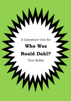 Literature Unit - WHO WAS ROALD DAHL? - True Kelley - Novel Study