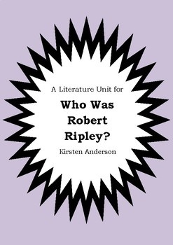 Literature Unit - WHO WAS ROBERT RIPLEY? - Kirsten Anderson - Novel Study