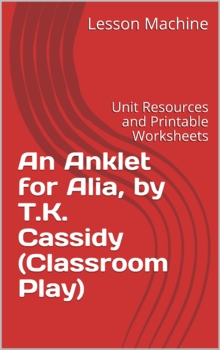 Literature Unit for An Anklet for Alia by T. K. Cassidy