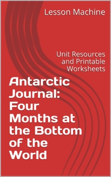 Literature Unit for Antarctic Journal: Four Months at the Bottom of the World