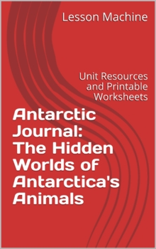 Literature Unit for Antarctic Journal: The Hidden Worlds of Antarctica's Animals