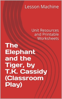 Literature Unit for Classroom Play The Elephant and the Tiger by T.K. Cassidy