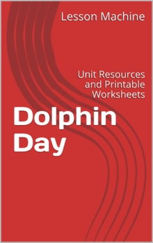 Literature Unit for Dolphin Day by Evelyn Flores