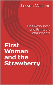 Literature Unit for First Woman and the Strawberry by Gloria Dominic