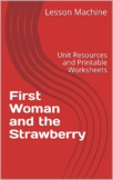 Literature Unit for First Woman and the Strawberry by Glor