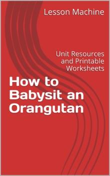 Literature Unit for How to Babysit an Orangutan, by Tara a