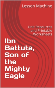 Literature Unit for Ibn Battuta, Son of the Mighty Eagle by Abd Al–Rahman Azzam