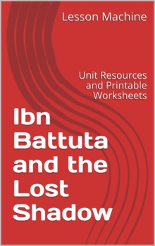 Literature Unit for Ibn Battuta and the Lost Shadow by Abd