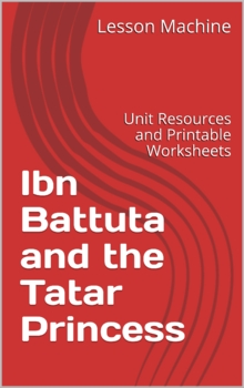 Literature Unit for Ibn Battuta and the Tatar Princess By Abd Al–Rahman Azzam