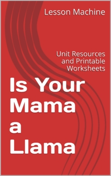 Literature Unit for Is Your Mama a Llama? Written by Deborah Gu