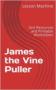 Literature Unit for James the Vine Puller by Martha Bennet