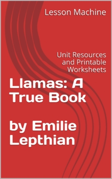 Literature Unit for Llamas: A True Book By Emilie Lepthien