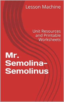 Literature Unit for Mr. Semolina – Semolinus by Anthony L. Manna and Christo